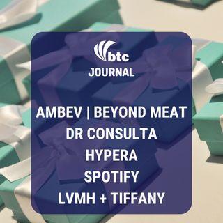 Ambev, Beyond Meat, Dr. Consulta, Hypera, Spotify e LVMH + Tiffany   BTC Journal 30/10/19