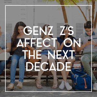 68 Gen Z's Affect On The Next Decade