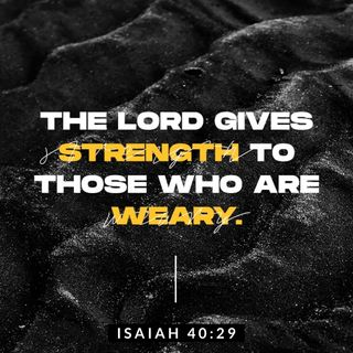 The LORD Gives You Strength When You Have No Strength