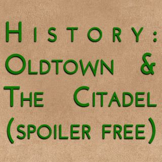 History: Oldtown & The Citadel (spoiler free)