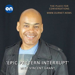 In Conversation with Vinny Grant: 'Epic Pattern Interrupt'