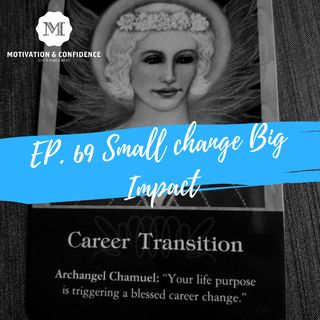 Ep. 69 - Small Change Big Impact