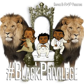 Episode 309 - #BlackPrivilege