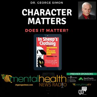Character Matters with Dr. George Simon: Does it Matter?