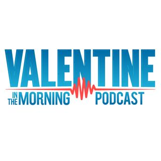 Valentine In The Morning Podcast 7.19.18