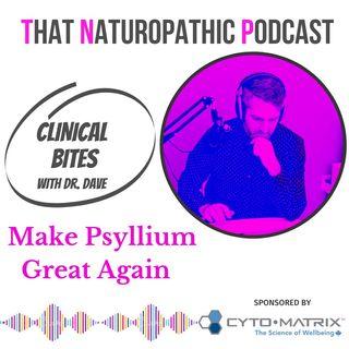 Clinical Bite: Make Psyllium Great Again