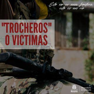 """Trocheros"" o víctimas"