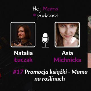 """#017 - Promocja książki """"Mama na roślinach"""" - rozmowa z Asią Michnicką"""