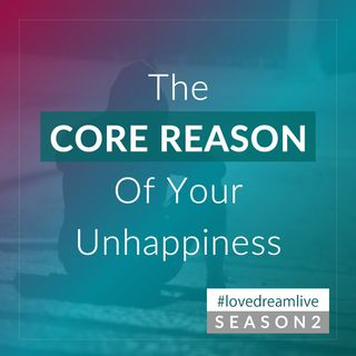 The Core Reason Of Your Unhappiness