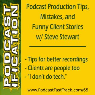 66: Podcast Production Tips, Mistakes, and Funny Client Stories, with Steve Stewart