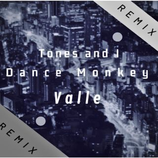 Tones and I - Dance Monkeys (Valle Remix)