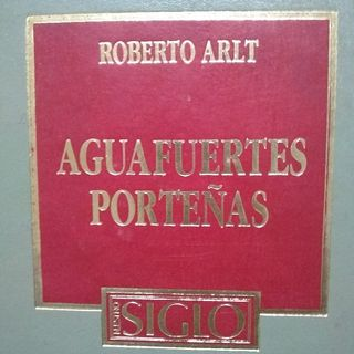 """Aguafuertes Porteñas"" Roberto Arlt"