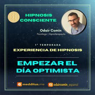 #01 | Experiencia de Hipnosis para Empezar el día Optimista | Odair Comin