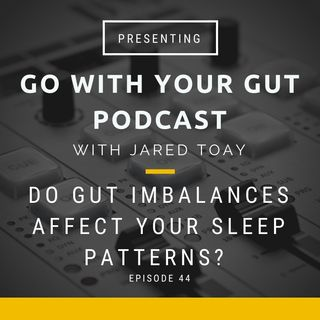 Do Gut Imbalances Affect Your Sleep Patterns?