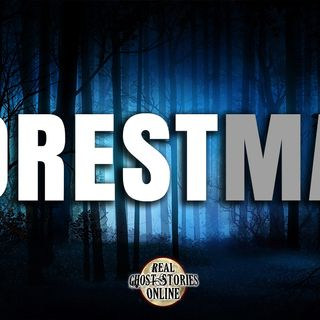 Forest Man | Real Ghost Stories Online Classic