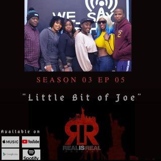 "Real Is Real - EP5 ""Little Bit Of Joe"""