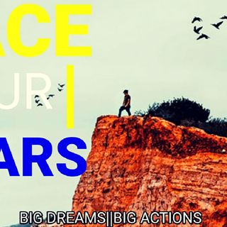 FACE YOUR FEARS CHASE YOUR DREAMS