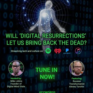 Will Digital Resurrection Bring Back The Dead? Russian Transhumanist Alexey Turchin