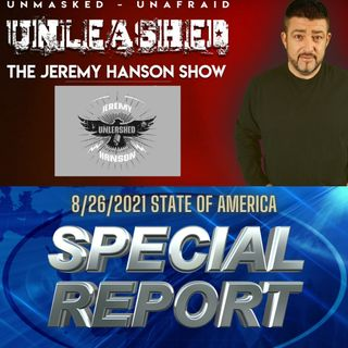 Unleashed Jeremy Hanson 8/26/2021 Special American Report