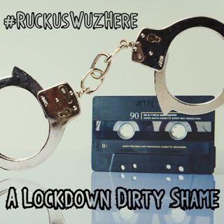 A Lock Down Dirty Shame