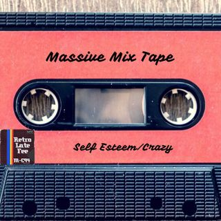 MixTape: Self Esteem/Crazy