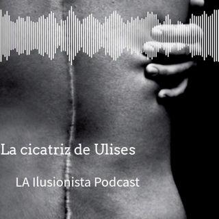 La Ilusionista desde el sótano: La cicatriz de Ulises