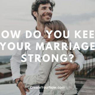 1722 How Do You Keep Your Marriage Strong?
