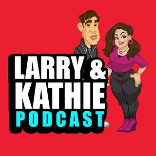 Larry & Kathie Podcast