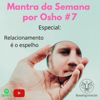 Mantra #7: Relacionamento é o espelho - Especial