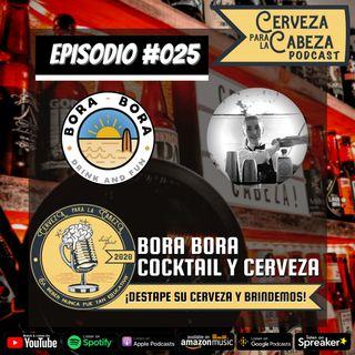 "Episodio 025, ""Bora Bora - Cocktail y Cerveza"""