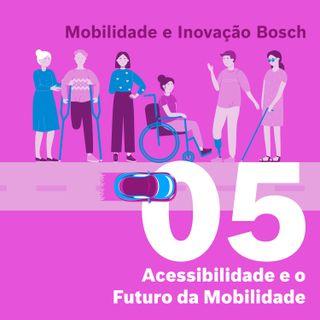 Mobilidade e Inovação Bosch #05 - Acessibilidade e o Futuro da Mobilidade
