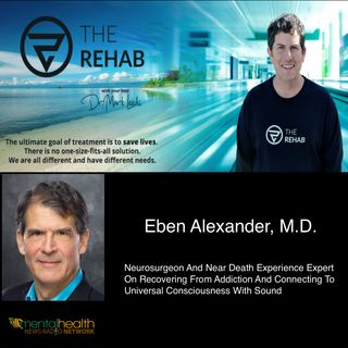 Dr. Eben Alexander On Addiction And Connecting To  Universal Consciousness With Sound