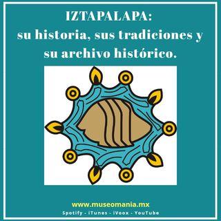 Iztapalapa: su historia, sus tradiciones y su archivo histórico.