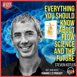 #127 - Steven Kotler | Everything About FLOW Science and The Future