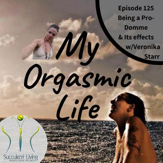 Being a Pro-Domme co-host Verionka Starr and How it affects the other area of your life- EP 125
