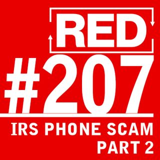 "RED 207: Inside An ""IRS Phone Scam"" – Part 2"