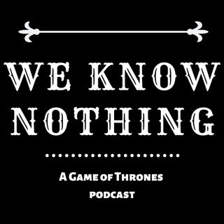 We Know Nothing: A Game of Thrones podcast ep2