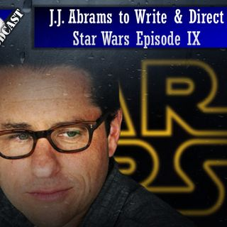 J.J. Abrams to Write & Direct Star Wars Episode IX