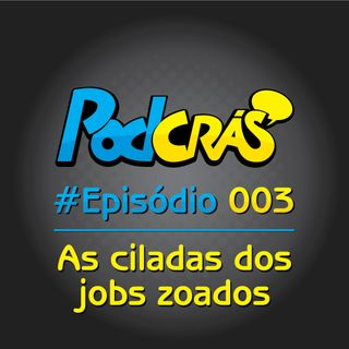 003 - As ciladas dos jobs zoados