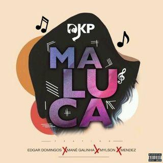 DJ KP feat. Edgar Domingos, Mané Galinha, Mylson & Mendez - Maluca [Prod. Ady XP] Tarraxinha