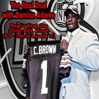 Real Deal - Regrading The 2000 NFL Draft (FT - Chris Lewis II)