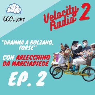 """VELOCITY RADIO 2x02 - """"Dramma a Bolzano...forse"""" con Arlecchino da Marciapiede"""