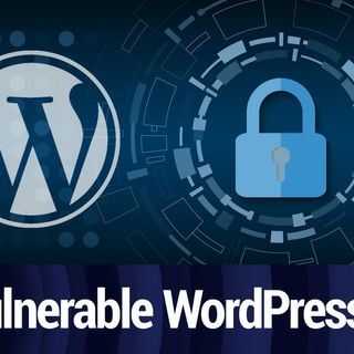 WordPress Vulnerabilities... Again | TWiT Bits