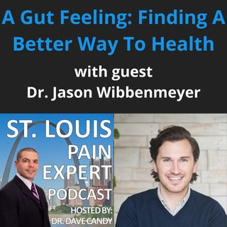 A Gut Feeling: Finding A Better Way To Health with guest Dr. Jason Wibbenmeyer
