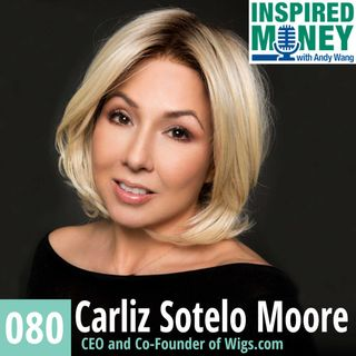 080: CEO of Wigs.com Carliz Sotelo Moore on Serving Your Customer