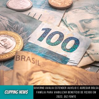 Governo avalia estender auxílio e agregar Bolsa Família para viabilizar benefício de R$300 em 2022, diz fonte