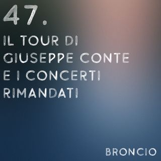 47 - Il tour di Giuseppe Conte e i concerti rimandati
