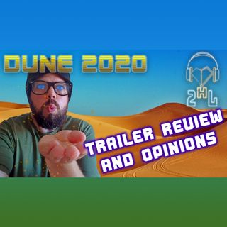 2HL Podcast The New Dune Movie Trailer Review And Thoughts
