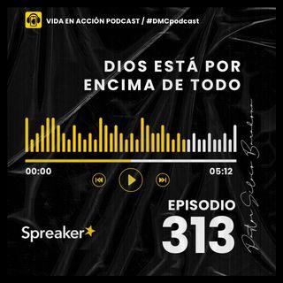 EP. 313 | Dios está por encima de todo | #DMCpodcast