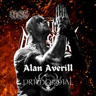 #85 - Alan Averill (Primordial, Dread Sovereign, Agitators Anonymous Podcast)